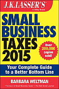 J.K. Lasser's Small Business Taxes 2015: Your Complete Guide to a Better Bottom Line (J.K. Lasser)