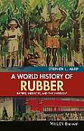 A World History of Rubber: Empire, Industry, and the Everyday