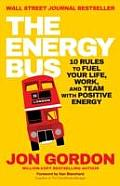 Energy Bus: 10 Rules To Fuel Your Life, Work, and Team With Positive Energy