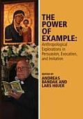 The Power of Example: Anthropological Explorations in Persuasion, Evocation and Imitation