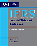 Ifrs Financial Statement Disclosures: A Casebook and Guide (Wiley Regulatory Reporting)