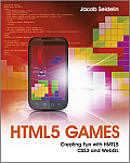 HTML5 Games: Creating Fun with HTML5, CSS3, and WebGL