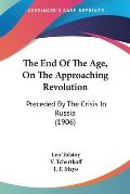 The End of the Age, on the Approaching Revolution: Preceded by the Crisis in Russia (1906)