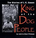 The Stories of I. C. Eason, King of the Dog People