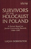 Survivors of the Holocaust in Poland: A Portrait Based on Jewish Community Records, 1944-1947 Cover