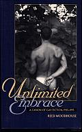 Unlimited Embrace: A Canon of Gay Fiction, 1945-1995