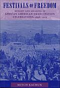 Festivals of Freedom: Memory and Meaning in African American Emancipation Celebrations, 1808-1915