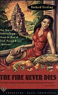 The Fire Never Dies: One Man's Raucous Romp down the Road of Food, Passion, and Adventure