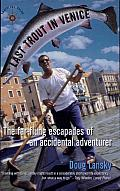 Last Trout in Venice: The Far-Flung Escapades of an Accidental Adventurer