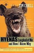 Hyenas Laughed at Me and Now I Know Why: The Best of Travel Humor and Misadventure