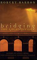 Bridging the Great Divide: Musings of a Post-liberal, Post-conservative, Evangelical Catholic