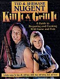 Kill It and Grill It: A Guide to Preparing and Cooking Wild Game and Fish Cover