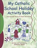 My Catholic School Holiday Activity Book: Reproducible Sheets for Home and School
