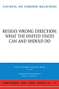 Russia's Wrong Direction: What the United States Can and Should Do: Report of an Independent Task Force