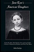 Jane Eyre's American Daughters: From the Wide, Wide World to Anne of Green Gables: A Study of Marginalized Maidens and What They Mean