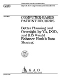 Computerbased Patient Records Better Planning and Oversight by VA, DOD, and IHS Would Enhance Health Data Sharing: Report to Congressional Committees