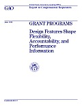 Grant Programs Design Features Shape Flexibility, Accountability, and Performance Information: Report to Congressional Requesters