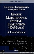Supporting Expeditionary Aerospace Forces: Engine Maintenance Systems Evaluation (EnMasse): A User's Guide