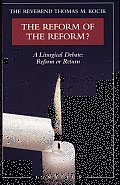 The Reform of the Reform?: A Liturgical Debate: Reform or Return