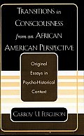 Transitions in Consciousness from an African American Perspective: Original Essays in Psycho-Historical Context