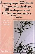 Language Output, Communication Strategies and Communicative Tasks: In the Chinese Context