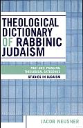 Theological Dictionary of Rabbinic Judaism: Principal Theological Categories