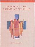 Preparing the Assembly's Worship: A Worship Handbook