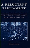 A Reluctant Parliament: Stolypin, Nationalism, and the Politics of the Russian Imperial State Council, 1906-1911