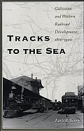 Tracks to the Sea: Galveston and Western Railroad Development, 1866-1900