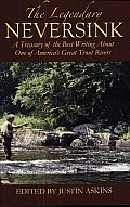 The Legendary Neversink: A Treasury of the Best Writing about One of America's Great Trout Rivers