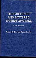 Self-Defense and Battered Women Who Kill: A New Framework