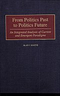 From Politics past to Politics Future: An Integrated Analysis of Current and Emergent Paradigms