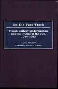 On the Fast Track: French Railway Modernization and the Origins of the Tgv, 1944-1983