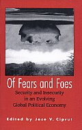 Of Fears and Foes: Security and Insecurity in an Evolving Global Political Economy