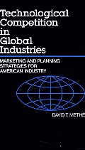 Technological Competition in Global Industries: Marketing and Planning Strategies for American Industry