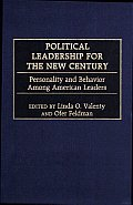 Political Leadership for the New Century: Personality and Behavior among American Leaders