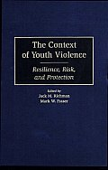 The Context of Youth Violence: Resilience, Risk, and Protection