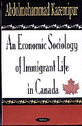 An Economic Sociology of Immigrant Life in Canada