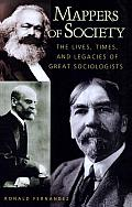 Mappers of Society: The Lives, times, and Legacies of Great Sociologists