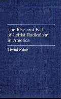 The Rise and Fall of Leftist Radicalism in America