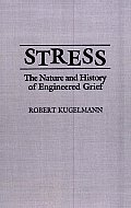 Stress: The Nature and History of Engineered Grief