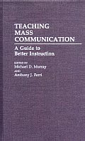 Teaching Mass Communication: A Guide to Better Instruction