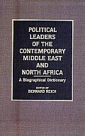 Political Leaders of the Contemporary Middle East and North Africa: A Biographical Dictionary