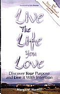Live the Life You Love: Discover Your Purpose and Live It with Intention