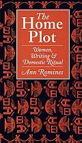 The Home Plot: Women, Writing & Domestic Ritual