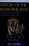 History of the Byzantine Jews: A Microcosmos in the Thousand Year Empire