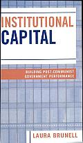 Institutional Capital: Building Post-Communist Government Performance
