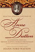 Selected Spiritual Writings of Anne Dutton: Eighteenth-Century, British-Baptist, Woman Theologian: Volume 5 Miscellaneous Correspondence