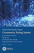 NFIP Community Rating System; a Local Official's Guide to Saving Lives, Preventing Property Damage and Reducing the Cost of Flood Insurance