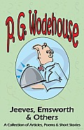 Jeeves, Emsworth and Others - a Collection of Articles, Poems and Short Stories - from the Manor Wodehouse Collection, a Selection from the Early Works of P. G. Wodehouse